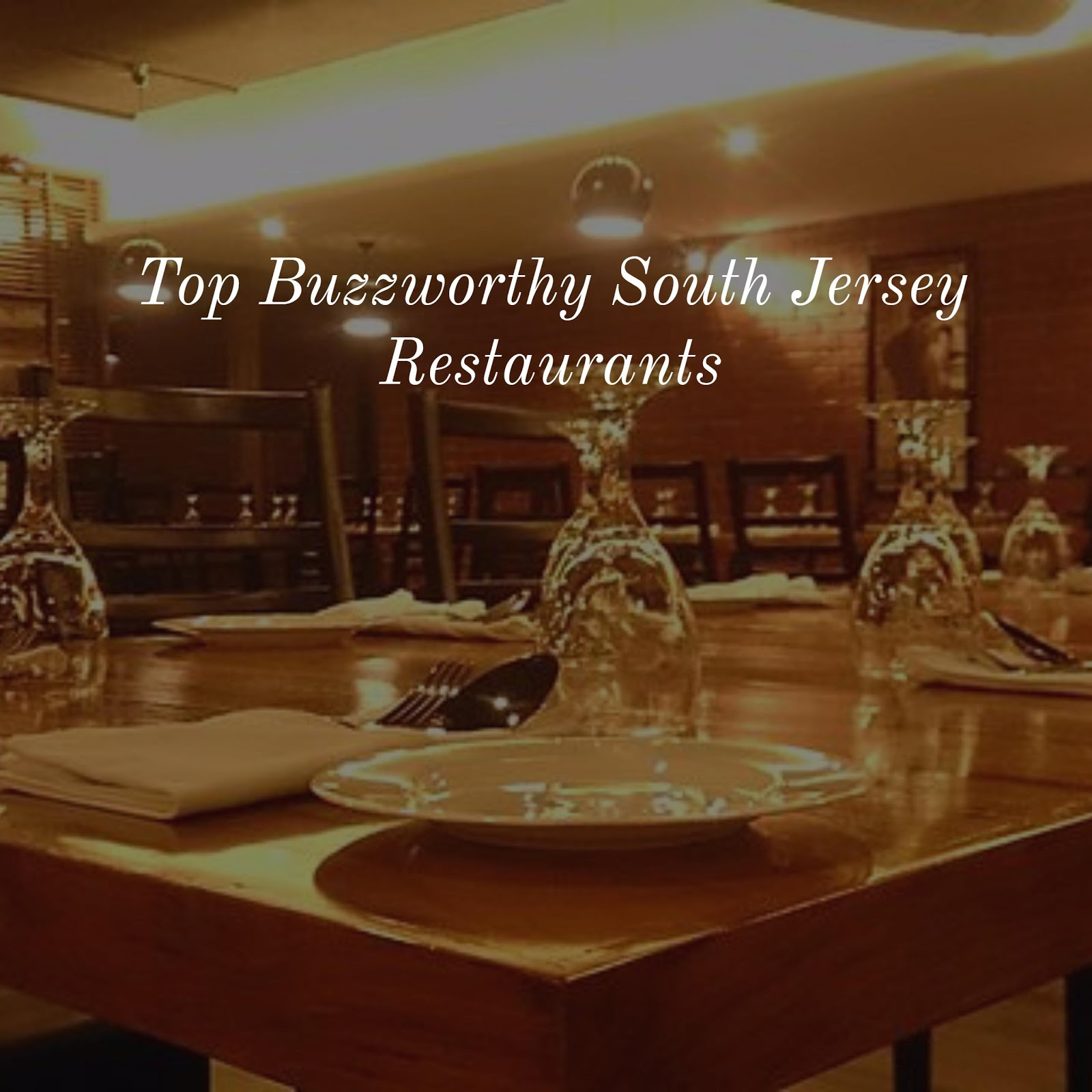 Top Buzzworthy South Jersey Restaurants Anne E Koons Your Local Real Estate Expert