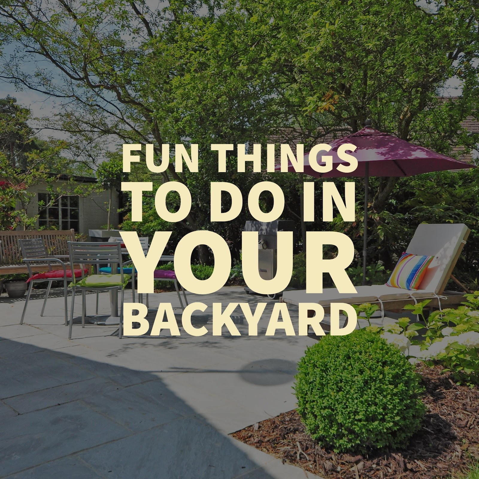 fun things to do in your backyard anne e koons your local real estate expert. Black Bedroom Furniture Sets. Home Design Ideas